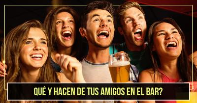 Qué y hacen de tus amigos en el Bar?