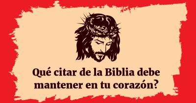 Qué citar de la Biblia debe mantener en tu corazón?