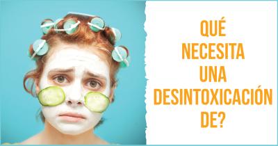 Qué necesita una desintoxicación de?