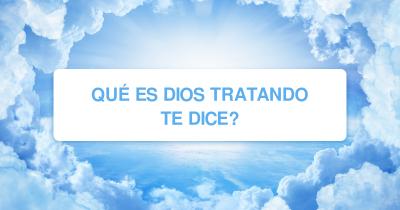 Qué es Dios tratando te dice?
