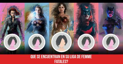 Que se encuentran en su liga de Femme Fatales?