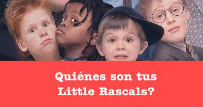 Quiénes son tus Little Rascals?
