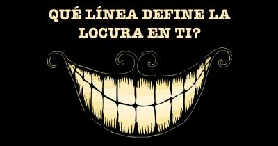 Qué línea define la locura en ti?
