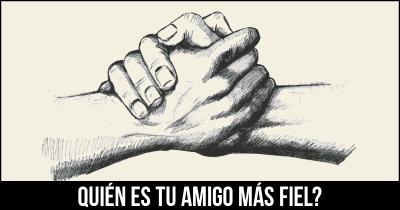 Quién es tu amigo más fiel?
