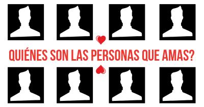 Quiénes son las personas que amas?