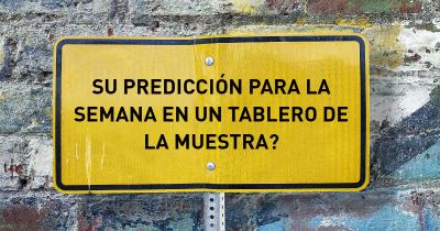 Su predicción para la semana en un tablero de la muestra?