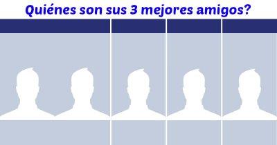 Quiénes son sus tres mejores amigos?