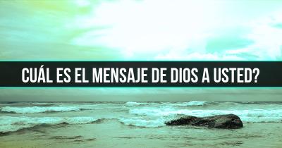 Cuál es el mensaje de Dios a usted?