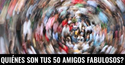 Quiénes son tus amigos 50 fabulosos?