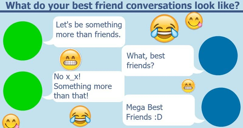 What does your Best Friend conversation look like?