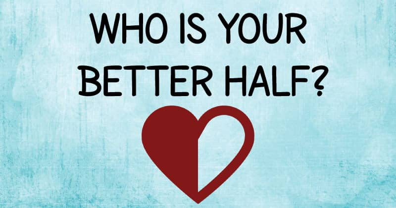 Who is your better half?