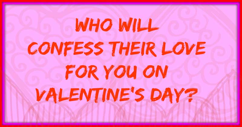 Who will confess their love for you this Valentine