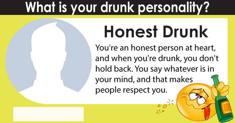 What is your drunk personality?