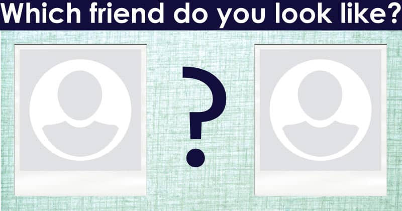 Which friend do you look like?
