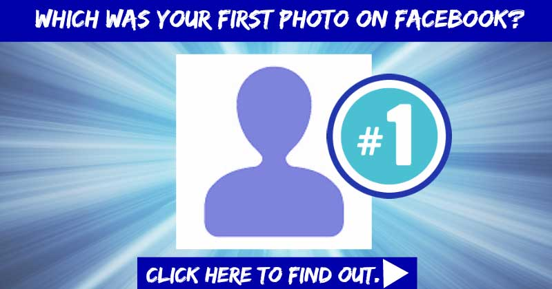 Which was your first photo on Facebook?