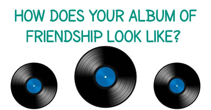 How does your album of friendship look like?