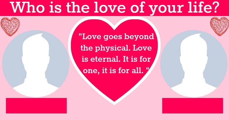 Who is the love of your life?