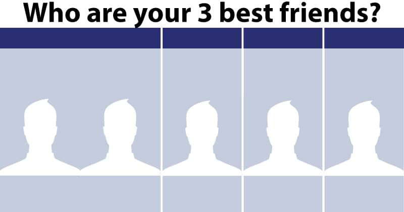 Who are your three best friends?