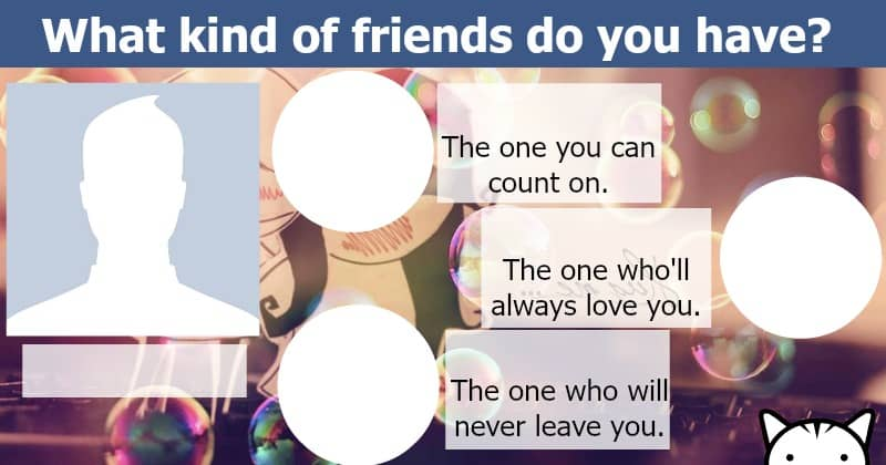 What kind of friends do you have?