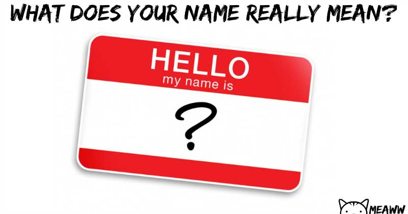 What Does Your Name Truly Mean