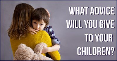 What Advice will you give to your Children?