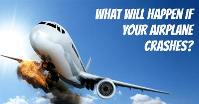 What will happen if your Airplane crashes?