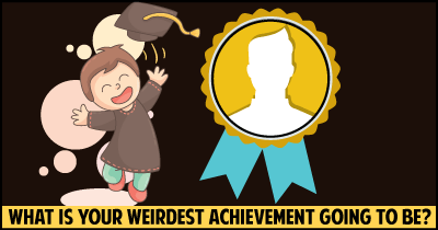 What is your Weirdest Achievement going to be?