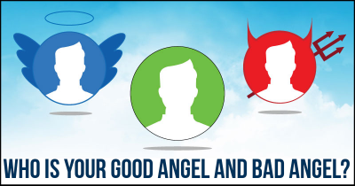 Who is your Good Angel and Bad Angel?
