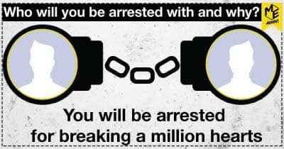 Who will you be arrested with and why?