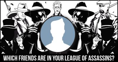 Which friends are in your League of Assassins?