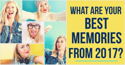 What Are Your Best Memories From 2017?