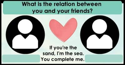What is the relation between you and your friends?