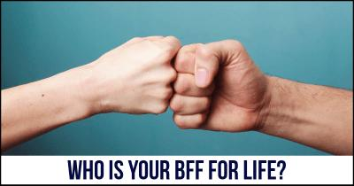 Who is your BFF for Life?