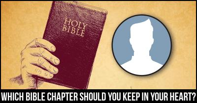 Which Bible Chapter should you keep in your Heart?