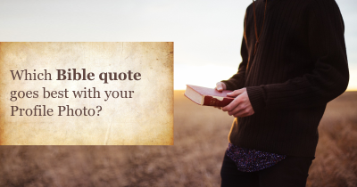 Which Bible quote goes best with your Profile Photo?