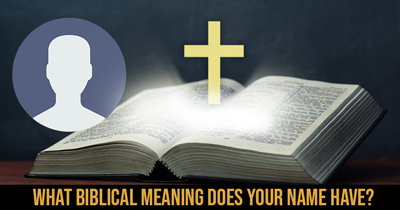 What Biblical Meaning does your Name have?
