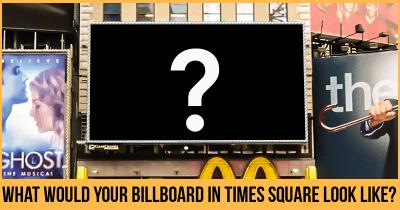 What would your Billboard in Times Square look like?