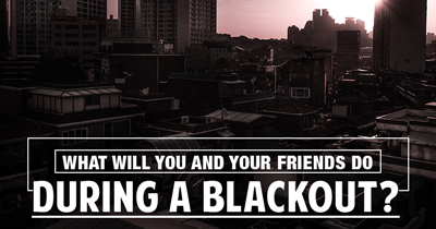 What Will You and Your Friends Do During a Blackout?