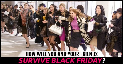 How Will You and Your Friends Survive Black Friday?