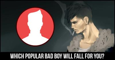 Which Popular Bad Boy will fall for you?