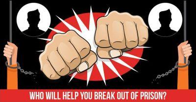 Who will help you Break Out of Prison?