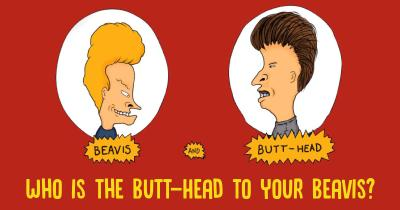 Who is the Butt-Head to your Beavis ?
