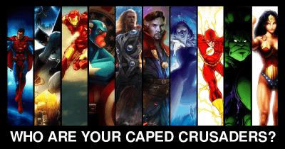 Who are your Caped Crusaders?