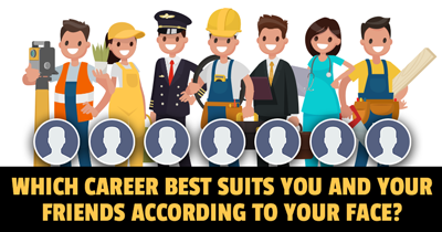 Which Career best suits You and Your Friends according to Your Face?