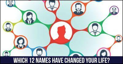 Which 12 Names have Changed your Life?