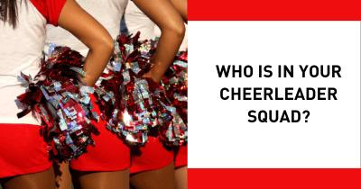 Who is in your Cheerleader Squad?