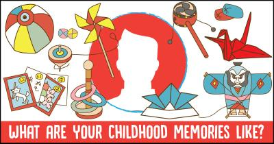 What are your Childhood memories like?