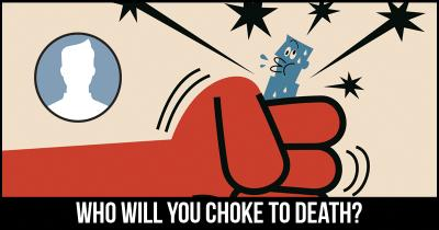 Who will you choke to Death?