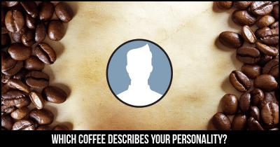 Which Coffee describes your Personality?
