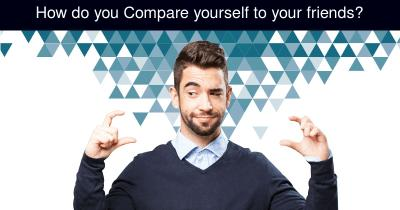 How do you Compare yourself to your friends?